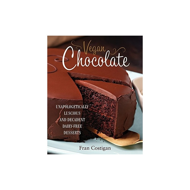 Vegan Chocolate: Unapologetically Luscious and Decadent Dairy-Free Desserts - Hardcover