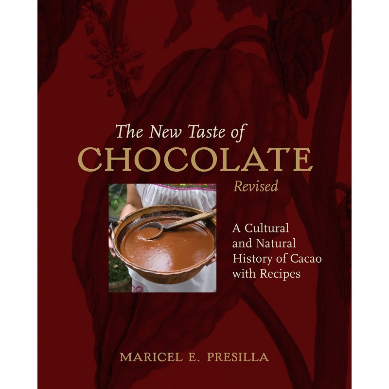 The New Taste of Chocolate, Revised: A Cultural & Natural History of Cacao with Recipes: A Cookbook - Hardcover