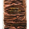 Making Chocolate: From Bean to Bar to S'more: A Cookbook - Hardcover