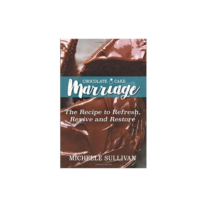 Chocolate Cake Marriage: The Recipe to Refresh, Revive and Restore - Paperback